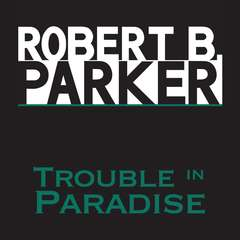 Trouble in Paradise Audiobook, by Robert B. Parker