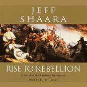 Rise to Rebellion: A Novel of the American Revolution Audiobook, by Jeffrey M. Shaara
