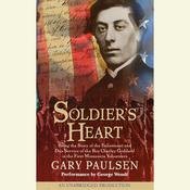Soldiers Heart: Being the Story of the Enlistment and Due Service of the Boy Charley Goddard in the First Minnesota Volunteers Audiobook, by Gary Paulsen
