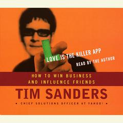 Love is the Killer APP: How to Win Business and Influence Friends Audiobook, by Gene Stone, Tim Sanders