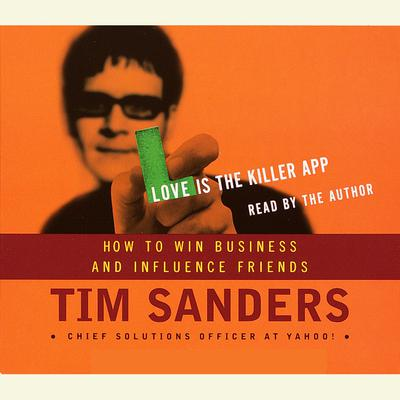 Love is the Killer APP (Abridged): How to Win Business and Influence Friends Audiobook, by Tim Sanders