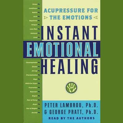 Instant Emotional Healing: Acupressure for the Emotions Audiobook, by George Pratt