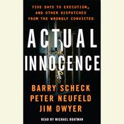 Actual Innocence: Five Days to Exexution and Other Dispatches of the Wrongly Convicted, by Barry Scheck, Jim Dwyer, Peter Neufeld