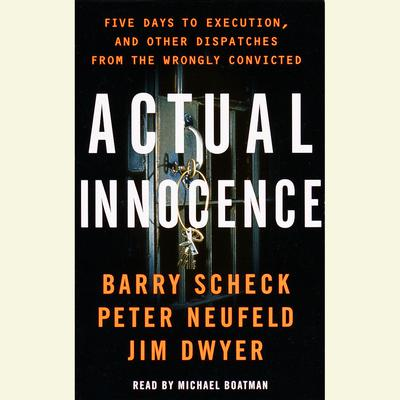 Actual Innocence: Five Days to Exexution and Other Dispatches of the Wrongly Convicted Audiobook, by Barry Scheck