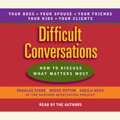 Difficult Conversations: How to Discuss What Matters Most Audiobook, by Douglas Stone, Sheila Heen, Bruce Patton