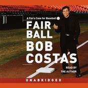 Fair Ball: A Fans Case for Baseball Audiobook, by Bob Costas