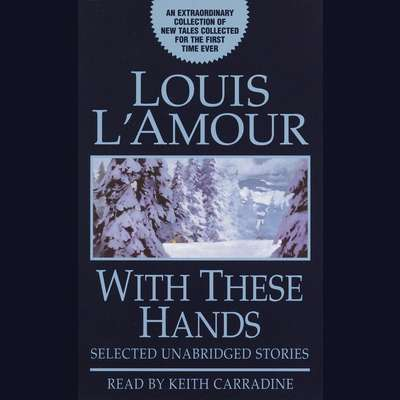 With These Hands: Selected Unabridged Stories Audiobook, by Louis L'Amour