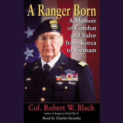 A Ranger Born: A Memoir of Combat and Valor from Korea to Vietnam Audiobook, by Robert W. Black