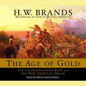 The Age of Gold: The California Gold Rush and the New American Dream Audiobook, by H. W. Brands