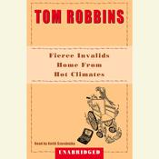 Fierce Invalids Home from Hot Climates Audiobook, by Tom Robbins