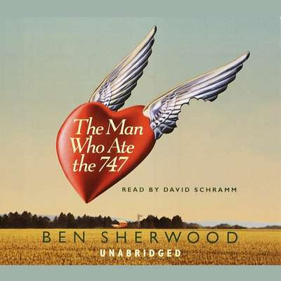 The Man Who Ate the 747 Audiobook, by Ben Sherwood