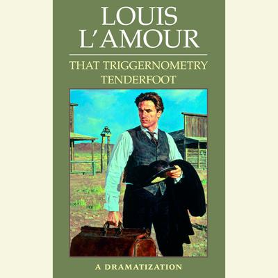 That Triggernometry Tenderfoot: A Dramatization Audiobook, by Louis L'Amour