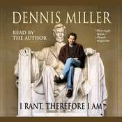 I Rant, Therefore I Am, by Dennis Miller