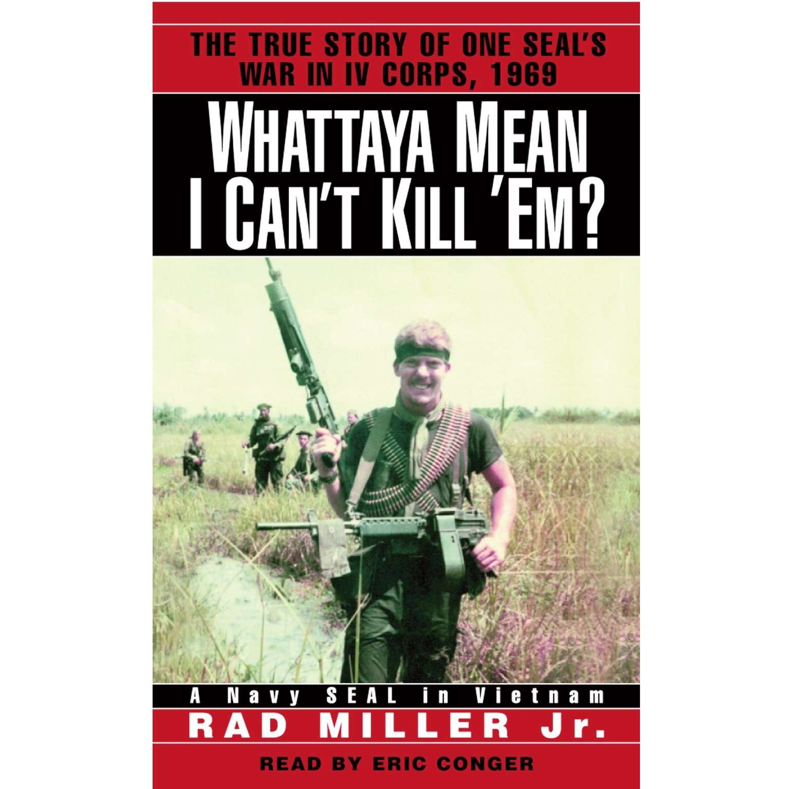 Printable Whattaya Mean I Can't Kill 'Em?: A Navy SEAL in Vietnam Audiobook Cover Art