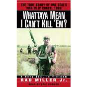 Whattaya Mean I Cant Kill Em?: A Navy SEAL in Vietnam, by Rad Miller