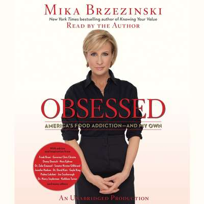 Obsessed: Americas Food Addiction--and My Own Audiobook, by Mika Brzezinski