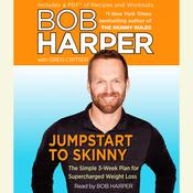 Jumpstart to Skinny: The Simple 3-Week Plan for Supercharged Weight Loss Audiobook, by Bob Harper, Greg Critser
