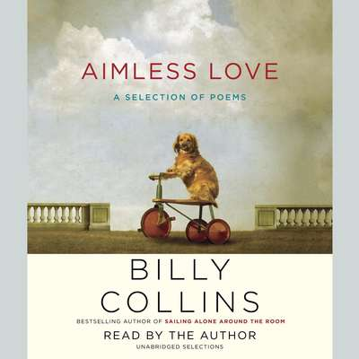 Aimless Love: A Selection of Poems Audiobook, by Billy Collins