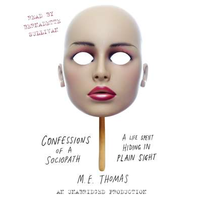 Confessions of a Sociopath: A Life Spent Hiding in Plain Sight Audiobook, by M. E. Thomas