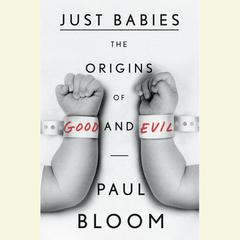 Just Babies: The Origins of Good and Evil Audiobook, by Paul Bloom