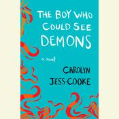 The Boy Who Could See Demons: A Novel, by Carolyn Jess-Cooke