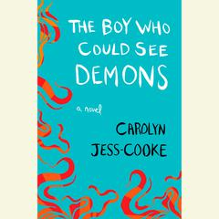 The Boy Who Could See Demons: A Novel Audiobook, by Carolyn Jess-Cooke