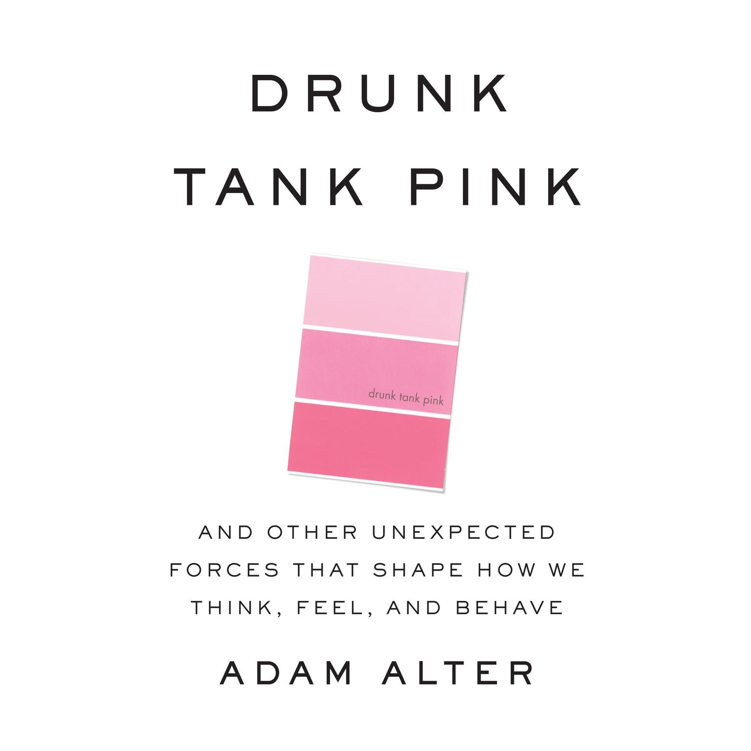 Printable Drunk Tank Pink: And Other Unexpected Forces That Shape How We Think, Feel, and Behave Audiobook Cover Art