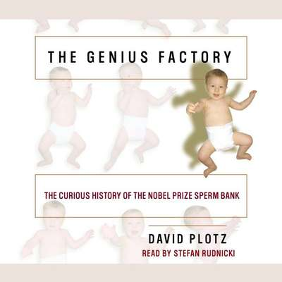 The Genius Factory: The Curious History of the Nobel Prize Sperm Bank Audiobook, by David Plotz