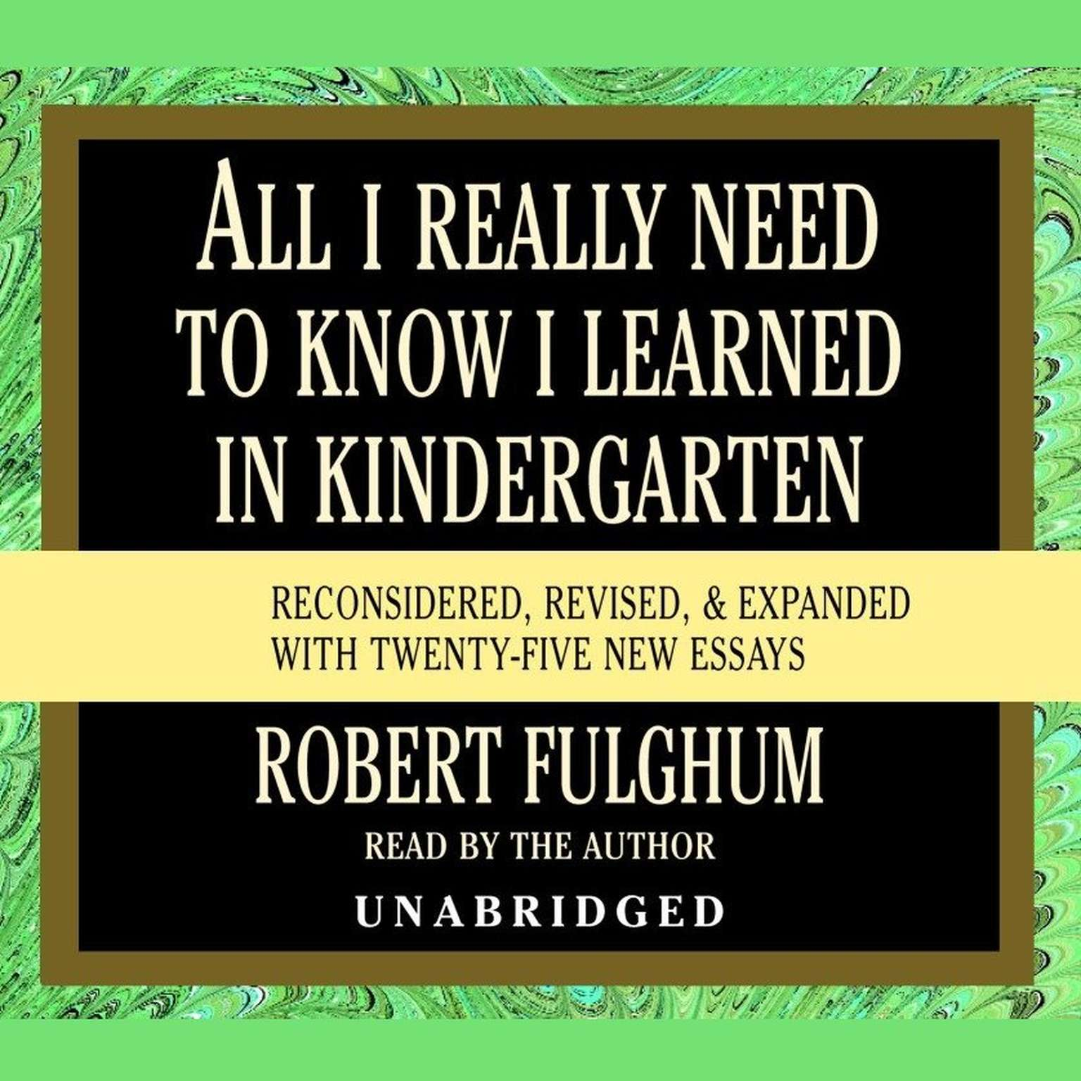 Printable All I Really Need to Know I Learned in Kindergarten: Fifteenth Anniversary Edition Reconsidered, Revised, & Expanded With Twenty-Five New Essays Audiobook Cover Art