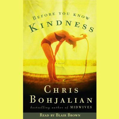 Before You Know Kindness: A Novel Audiobook, by Chris Bohjalian