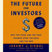The Future for Investors: Why the Tried and the True Triumph Over the Bold and the New, by Jeremy J. Siegel