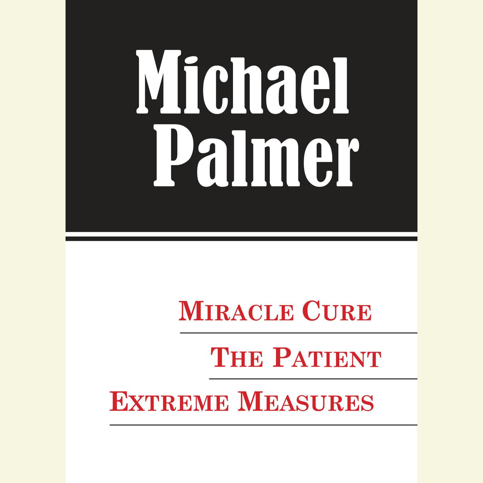 Printable The Michael Palmer Value Collection: Miracle Cure, The Patient, Extreme Measures Audiobook Cover Art