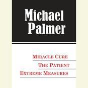 The Michael Palmer Value Collection: Miracle Cure, The Patient, Extreme Measures, by Michael Palmer