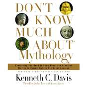 Dont Know Much About Mythology: Everything You Need to Know About the Greatest Stories in Human History but Never Learned Audiobook, by Kenneth C. Davis