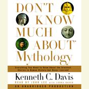 Don't Know Much About Mythology: Everything You Need to Know About the Greatest Stories in Human History but Never Learned, by Kenneth C. Davis