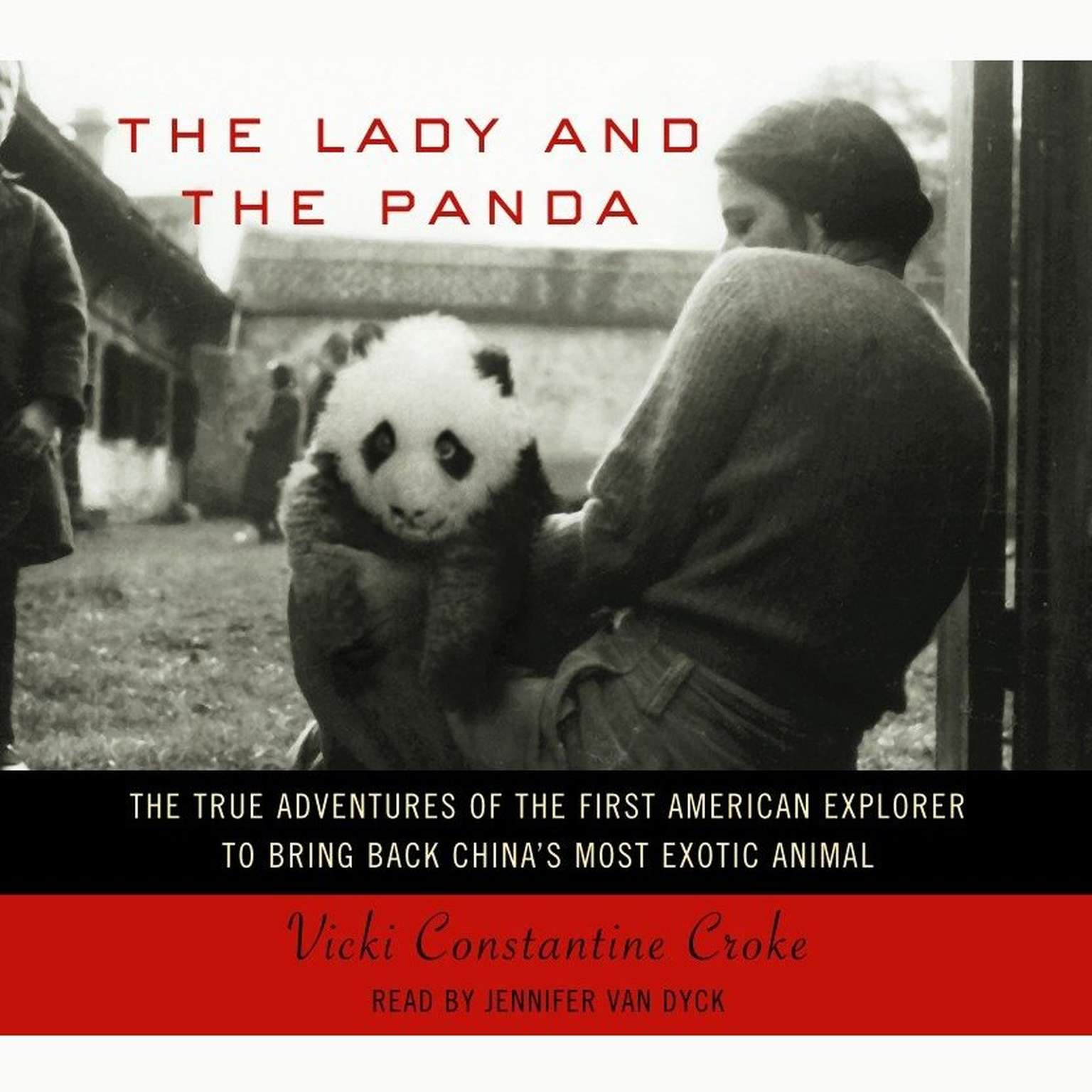 Printable The Lady and the Panda: The True Adventures of the First American Explorer to Bring Back China's Most Exotic Animal Audiobook Cover Art
