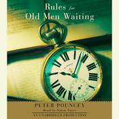 Rules for Old Men Waiting: A Novel Audiobook, by Peter Pouncey