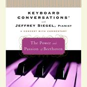 Keyboard Conversations®: The Power and Passion of Beethoven, by Jeffrey Siegel