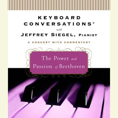 Keyboard Conversations®: The Power and Passion of Beethoven Audiobook, by Jeffrey Siegel