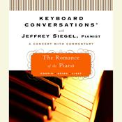 Keyboard Conversations®: The Romance of the Piano: The Romance of the Piano Audiobook, by Jeffrey Siegel