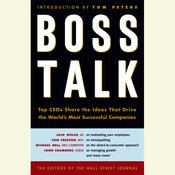 Boss Talk: Top CEOs Share the Ideas That Drive the Worlds Most Successful Companies, by The Staff of The Wall Street Journal