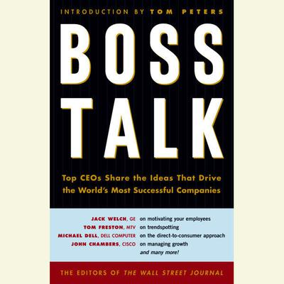 Boss Talk: Top CEOs Share the Ideas That Drive the Worlds Most Successful Companies Audiobook, by The Staff of The Wall Street Journal