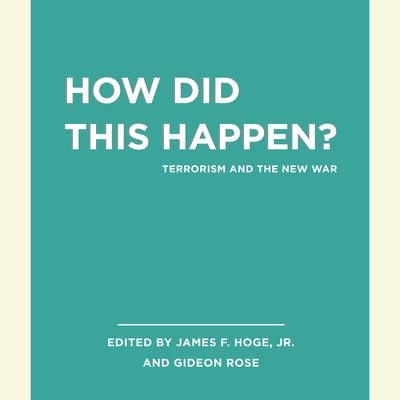Unabridged Selections from How Did this Happen?: Terrorism and the New War Audiobook, by James F. Hoge