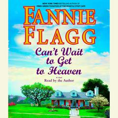 Cant Wait to Get to Heaven: A Novel Audiobook, by Fannie Flagg