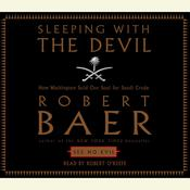 Sleeping With the Devil: How Washington Sold Our Soul For Saudi Crude Audiobook, by Robert Baer
