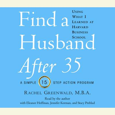 Find a Husband After 35 Using What I Learned at Harvard Business School Audiobook, by Rachel Greenwald