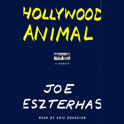Hollywood Animal: A Memoir Audiobook, by Joe Eszterhas