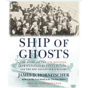 Ship of Ghosts: The Story of the USS Houston, FDRs Legendary Lost Cruiser, and the Epic Saga of Her Survivors Audiobook, by James D. Hornfischer