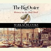The Big Oyster: History on the Half Shell Audiobook, by Mark Kurlansky