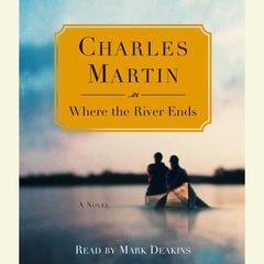 Where the River Ends Audiobook, by Charles Martin